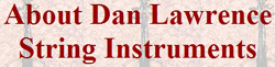 About Dan Lawrence String Instruments -CLICK for linkage.